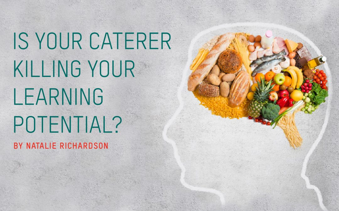 Is Your Caterer Killing Your Learning Potential?