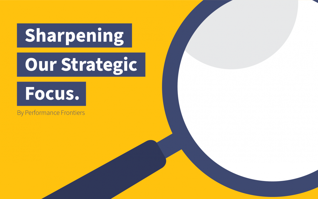 Sharpening our Strategic Focus