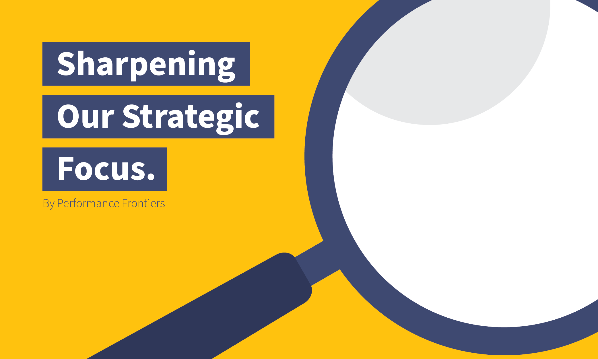 Sharpening our Strategic Focus