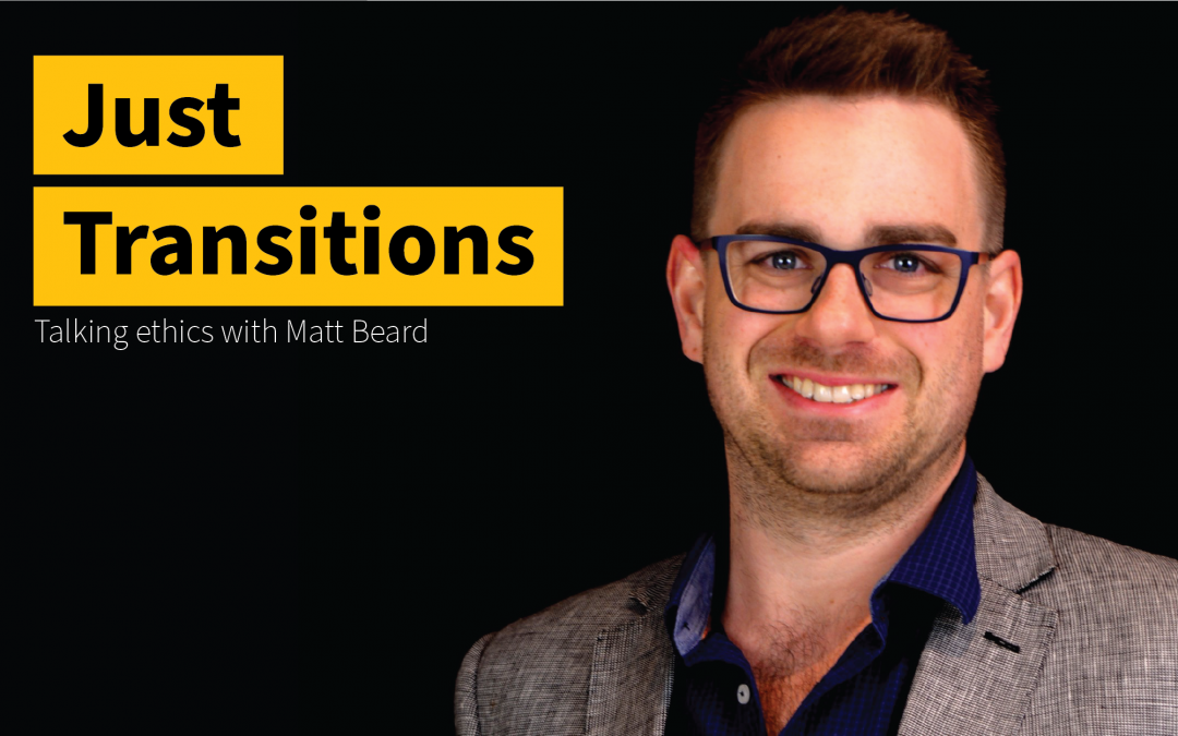 Just Transitions – Interview with Dr Matt Beard