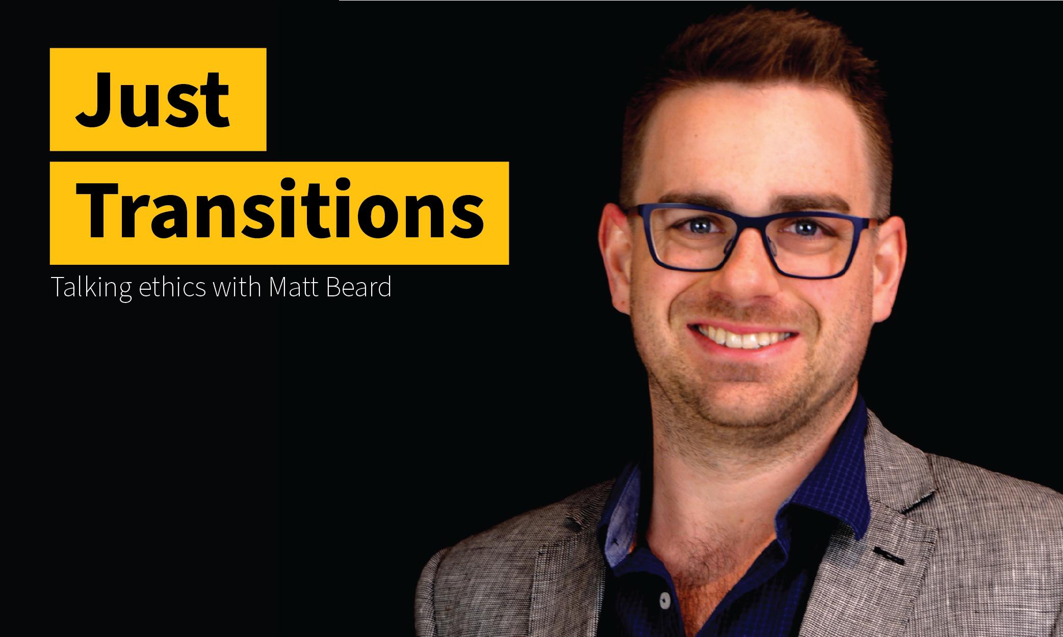 Just Transitions – Interview with Dr Matt Beard